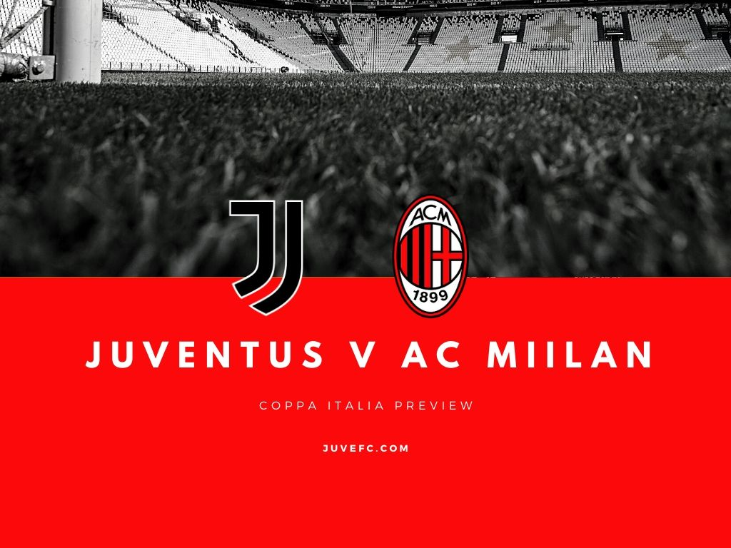 Juventus V Milan Coppa Italia Match Preview And Scouting Juvefc Com
